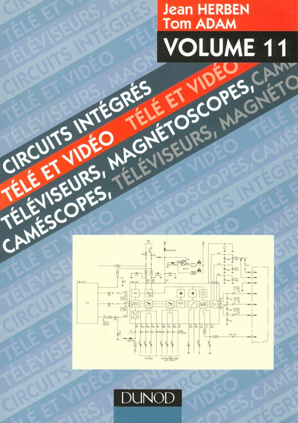 Circuits integres tele et video t.11 ; televiseurs, magnetoscopes, camescopes