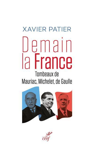 Demain, la France ; tombeaux de Mauriac, Michelet et de Gaulle