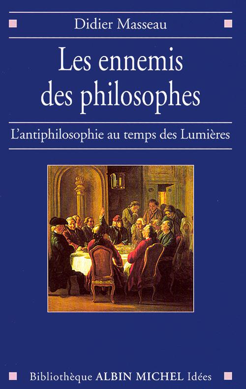 les ennemis des philosophes ; l'antiphilosophie au temps des lumières