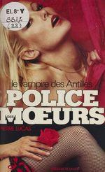 Police des moeurs : Le Vampire des Antilles  - Pierre Lucas