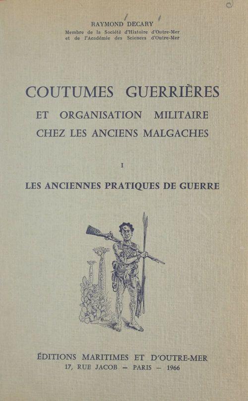 Coutumes guerrières et organisation militaire chez les anciens Malgaches (1) Les anciennes pratiques de guerre  - Raymond Décary