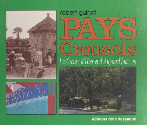 La Creuse d'hier et d'aujourd'hui (2). Pays creusois  - Robert Guinot
