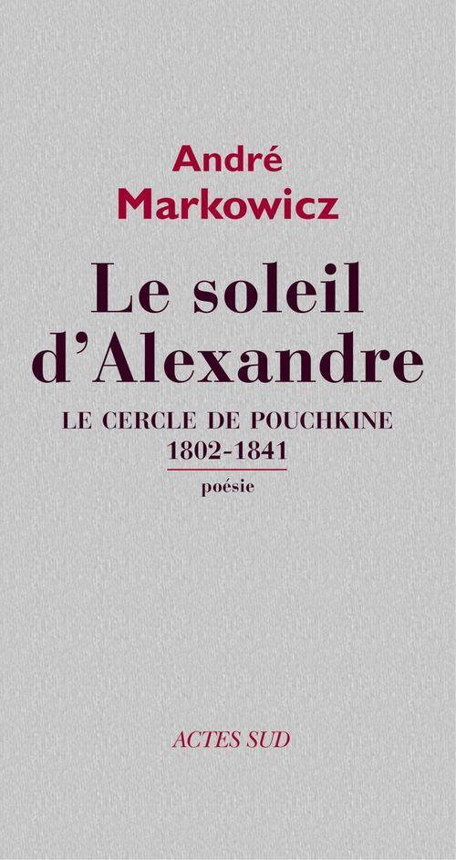 Le soleil d'Alexandre ; le cercle de Pouchkine, 1802-1841