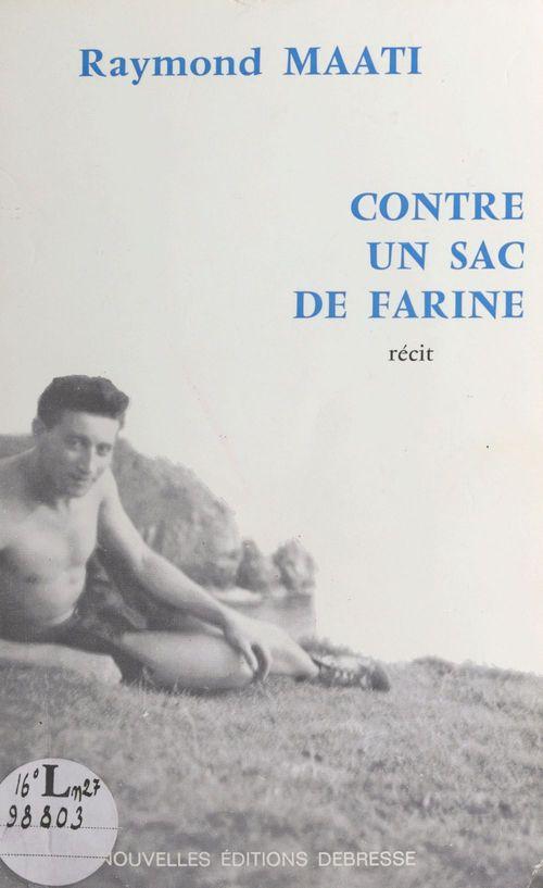Contre un sac de farine : l'histoire vécue d'une double évasion d'un évadé de France, interné en Espagne pendant la guerre   - Raymond Maati