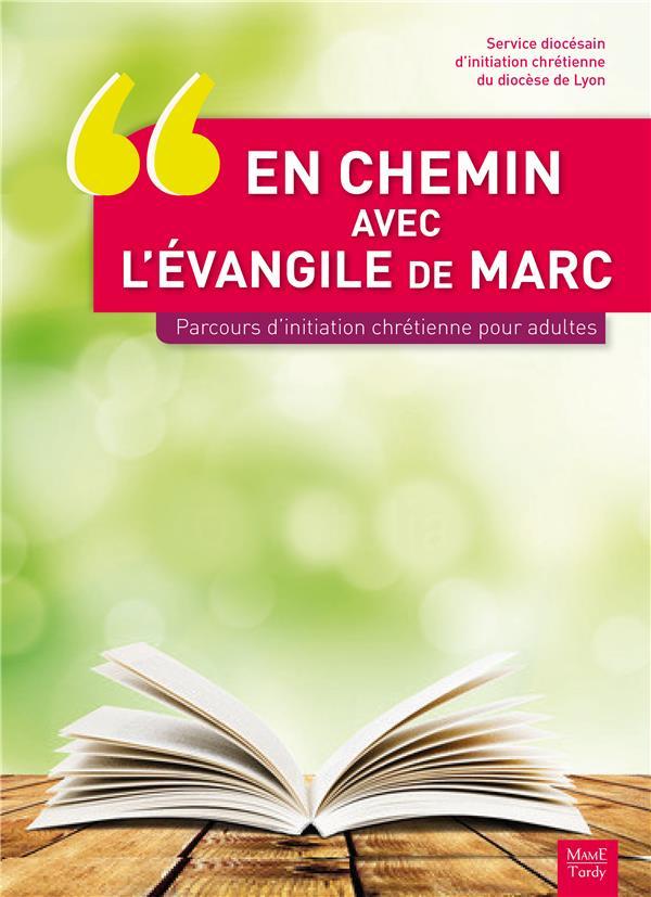 EN CHEMIN AVEC L'EVANGILE DE MARC PARCOURS D'INITIATION CHRETIENNE POUR ADULTES
