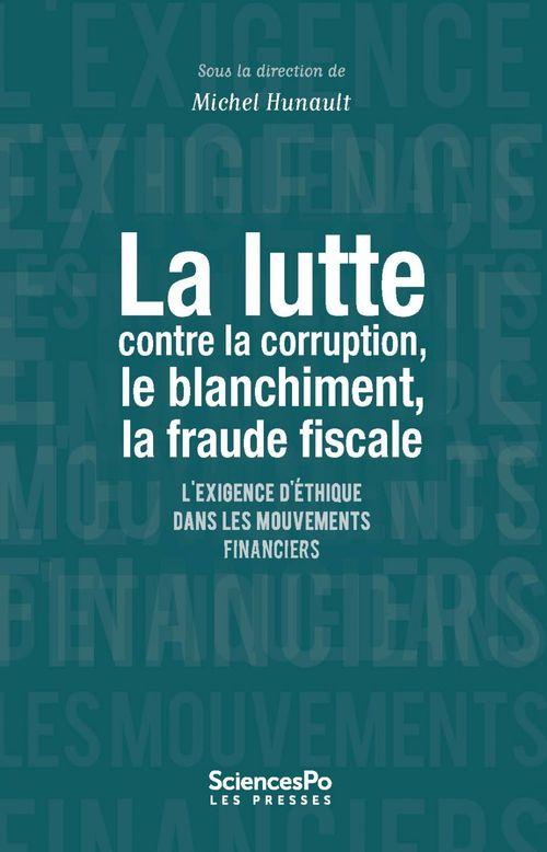 La lutte contre la corruption, le blanchiment, la fraude fiscale ; l'exigence d'éthique dans les mouvements financiers