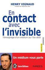En contact avec l'invisible ; témoignage d'un médium sur l'au-delà