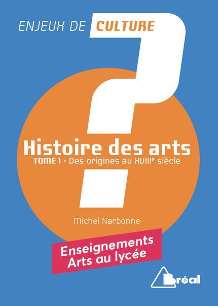 Histoire des arts t.1 ; des origines au XVIIIe siècle ; enseignements arts au lycée