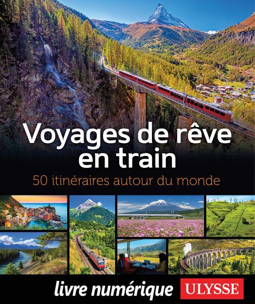 Voyages de rêve en train (édition 2020)  - Anne Pélouas  - Collectif  - Julie Brodeur  - Marie-julie Gagnon
