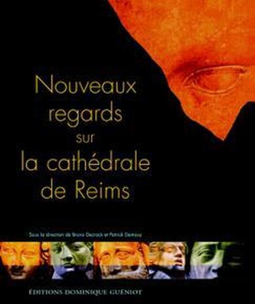 Nouveaux regards sur la cathédrale de Reims