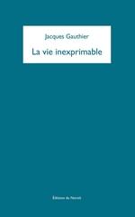 Vente Livre Numérique : La vie inexprimable  - Jacques Gauthier
