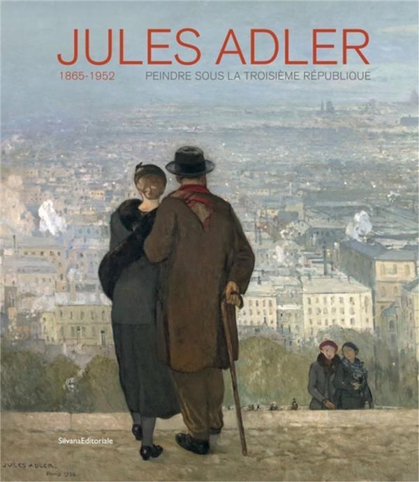 Jules Adler ; 1865-1952 ; peindre sous la IIIe République