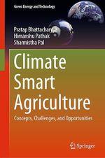 Climate Smart Agriculture  - Sharmistha Pal - Pratap Bhattacharyya - Himanshu Pathak