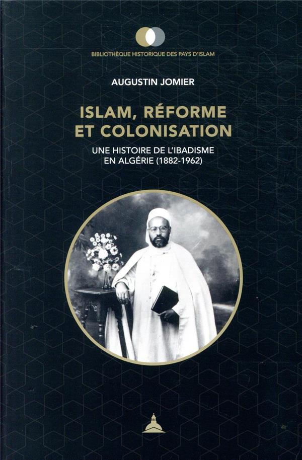 Islam, réforme et colonisation ; une histoire de l'ibadisme en Algérie (1882-1962)