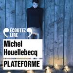 Vente AudioBook : Plateforme  - Michel Houellebecq