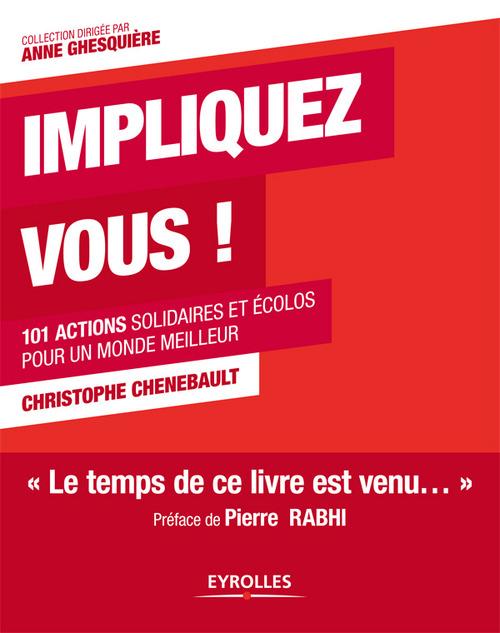 Impliquez-vous ! ; 101 actions solidaires et écolos pour un monde meilleur