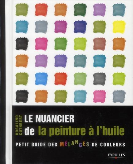 Le Nuancier De La Peinture A L'Huile ; Petit Guide Des Melanges De Couleurs