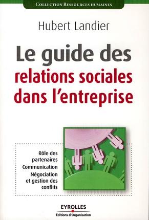 Le guide des relations sociales dans l'entreprise ; rôle des partenaires, communication, négociation et gestion des conflits