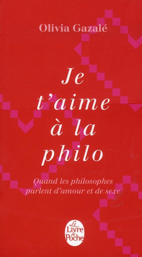 Je T'Aime A La Philo ; Qunad Les Philosophes Parlent D'Amour Et De Sexe