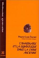 L'imaginaire et la symbolique dans la Chine ancienne  - Tournier M L. - Maurice Louis Tournier