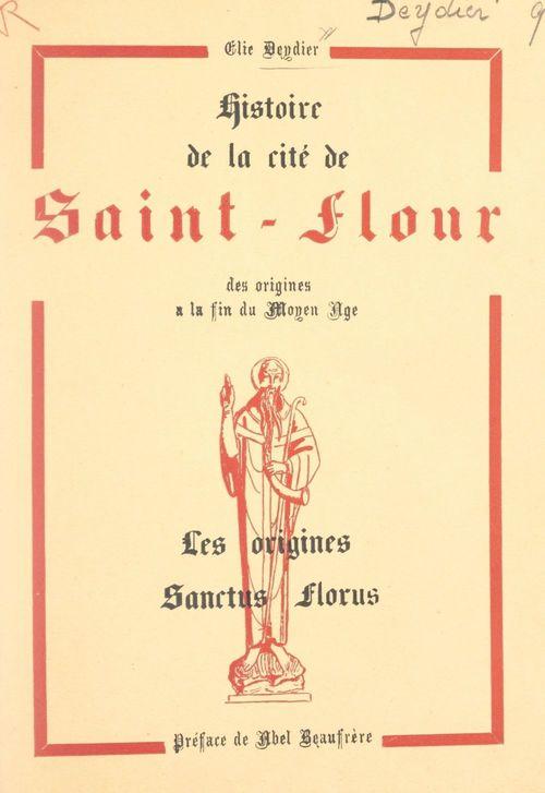 Histoire de la cité de Saint-Flour, des origines à la fin du Moyen Âge (1). Les origines : Sanctus Florus