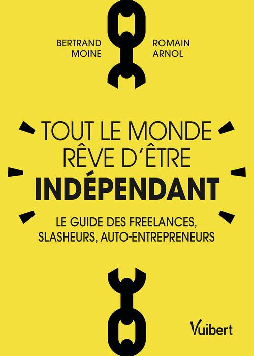 tout le monde rêve d'etre indépendant ; le guide des freelances, slasheurs, auto-entrepreneurs