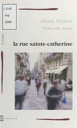 La Rue Sainte-Catherine  - Allain Glykos