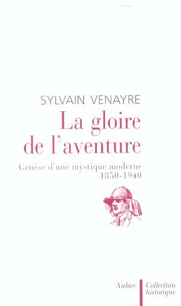 La gloire de l'aventure - genese d'une mystique moderne 1850-1940