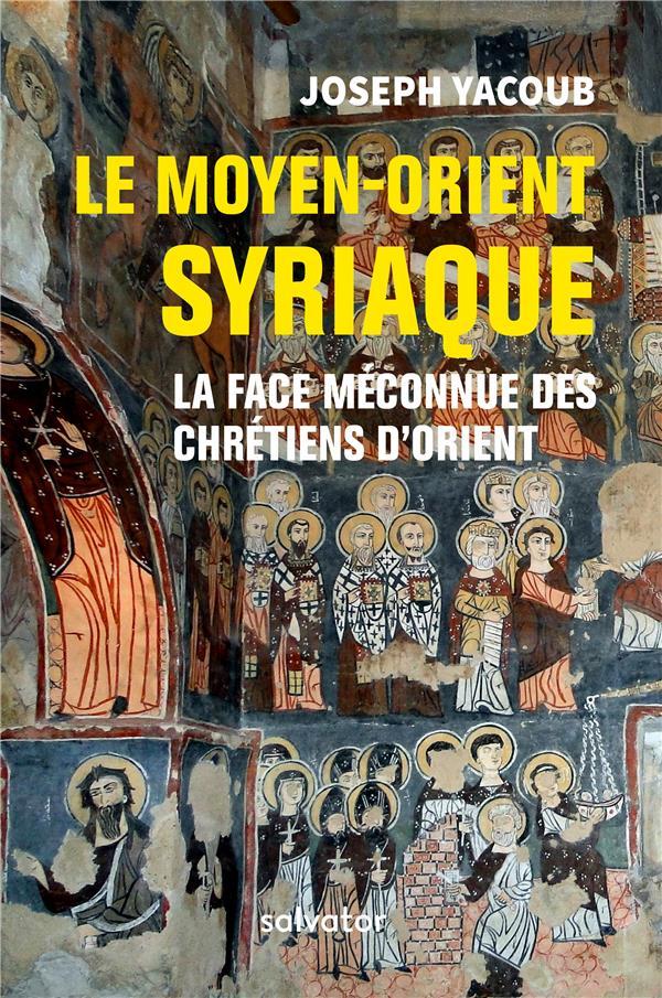 LE MOYEN ORIENT SYRIAQUE  -  LA FACE MECONNUE DES CHRETIENS D'ORIENT
