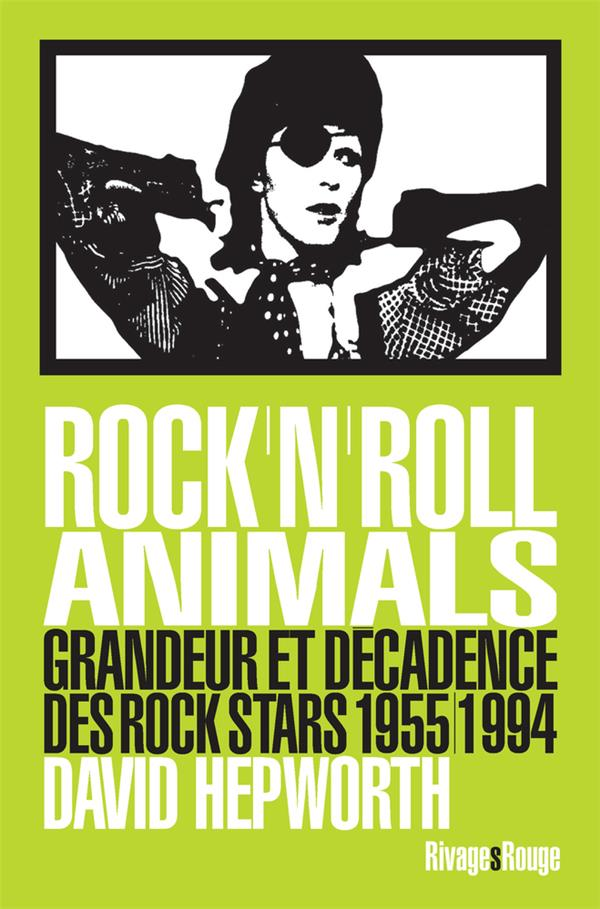 Rock'n'roll animals ; grandeur et décadence des rock stars, 1955-1994