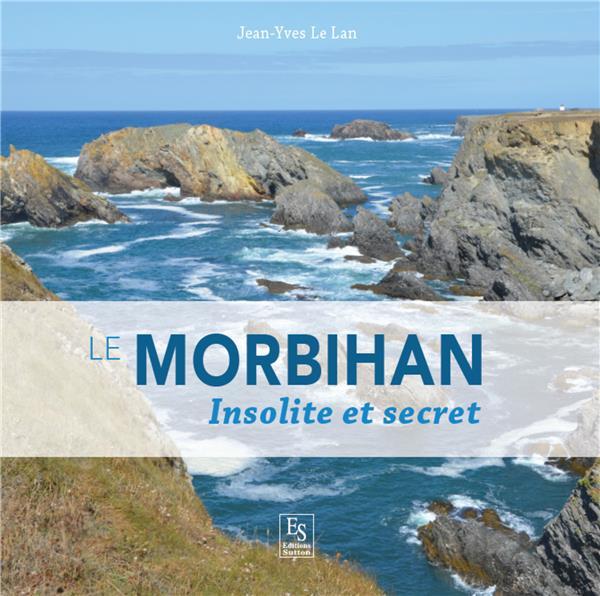 Le Morbihan ; insolite et secret