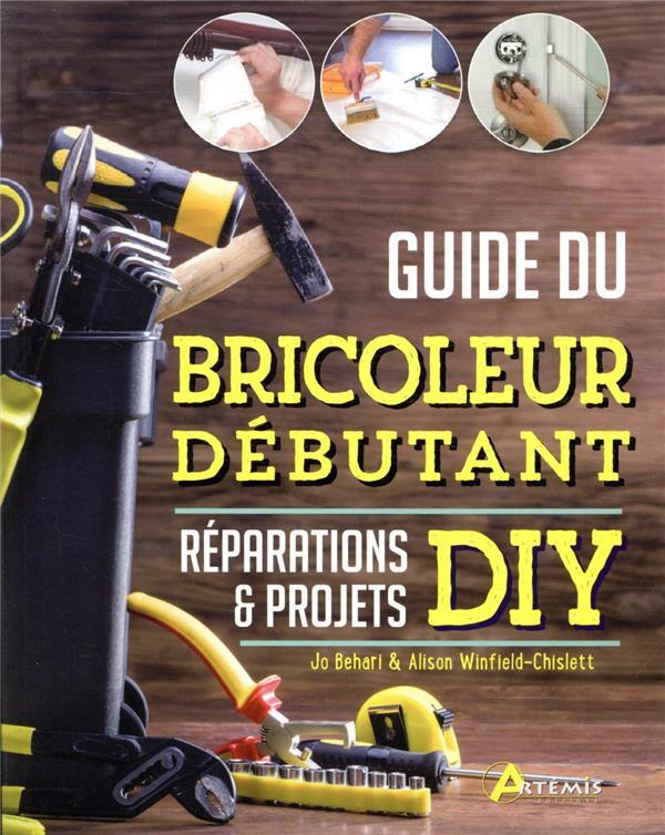 guide du bricoleur débutant ; réparations & projets DIY