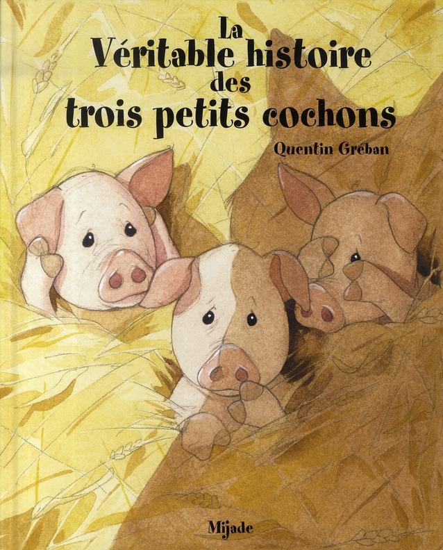 VERITABLE HISTOIRE DES TROIS PETITS COCHONS