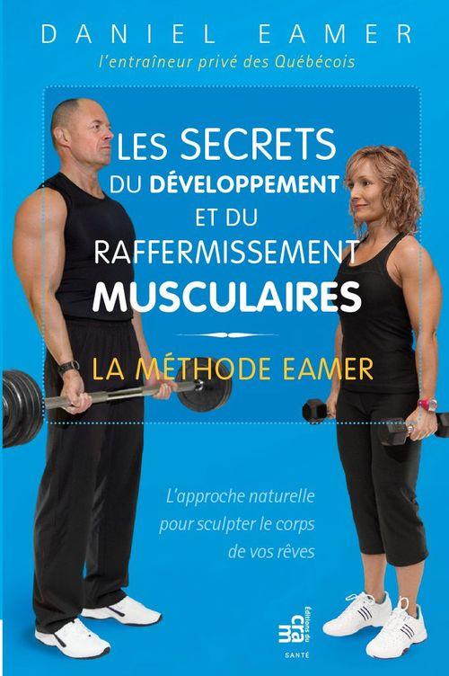 Les secrets du développement et du raffermissement musculaires ; la méthode Eamer