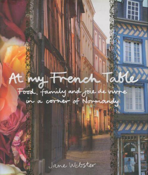 At my french table: food, family and joie de vivre in a corner of normandy