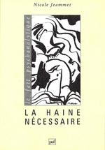 La haine nécessaire  - Nicole Jeammet