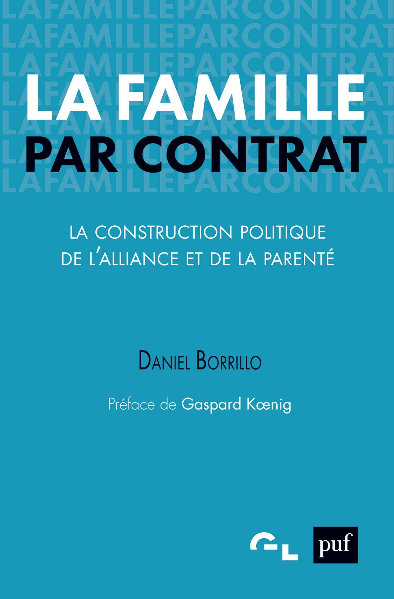 La famille par contrat ; la construction politique de l'alliance et de la parenté