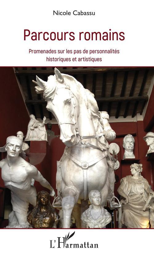 Parcours romains ; promenades sur les pas de personnalités historiques et artistiques