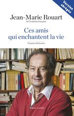 Ces amis qui enchantent la vie  - Jean-Marie ROUART