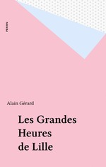 Vente Livre Numérique : Les Grandes Heures de Lille  - Alain GERARD