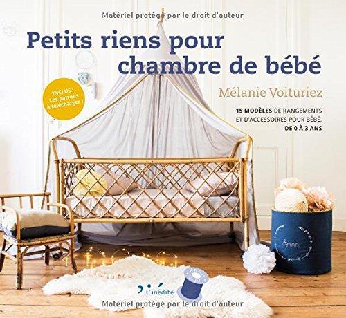 Petits riens pour chambres de bébé ; 15 modèles de rangements et d'accessoires pour bébés, de 0 à 3 ans