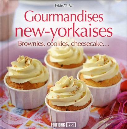 Gourmandises new-yorkaises ; brownies, cookies, cheesecake