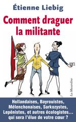 Vente Livre Numérique : Comment draguer la militante  - Etienne Liebig