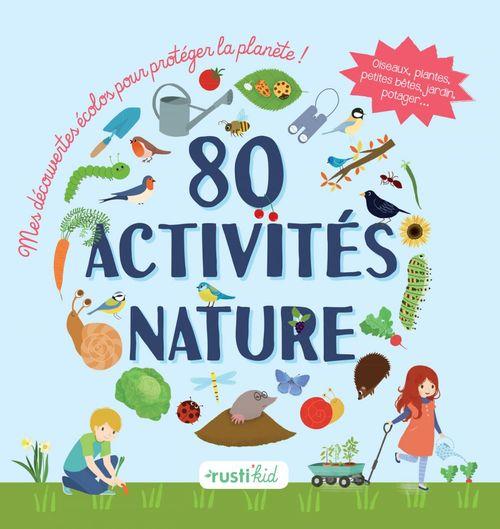 80 activités nature ; mes découvertes écolos pour protéger la planète !