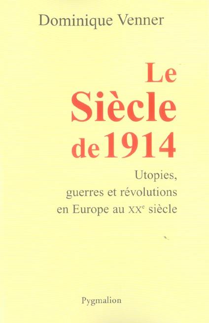 Le siecle de 1914 - utopies, guerres et revolutions en europe au xxe siecle