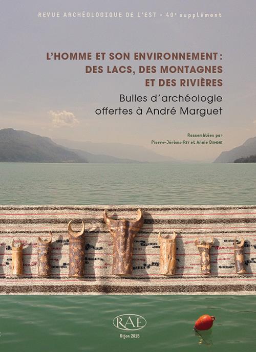 Revue archeologique de l'est n.40 ; l'homme et son environnement : des lacs, des montagnes et des rivieres ; bulles d'archeologie offertes a andre marguet