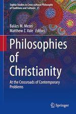 Philosophies of Christianity  - Balazs M. Mezei - Matthew Z. Vale
