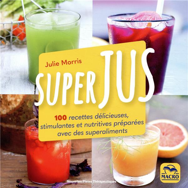 Superjus ; 100 recettes délicieuses et nutritives préparées avec des superaliments (2e édition)
