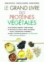 Vente EBooks : Le Grand Livre des protéines végétales  - Anne Dufour - Carole Garnier - Marie Borrel