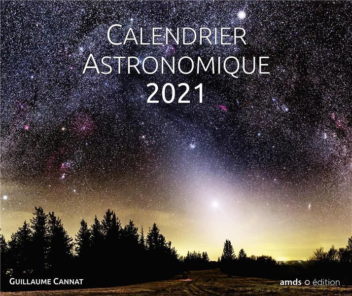 Calendrier Astronomique 2021 Calendrier astronomique (édition 2021)   Guillaume Cannat   Amds